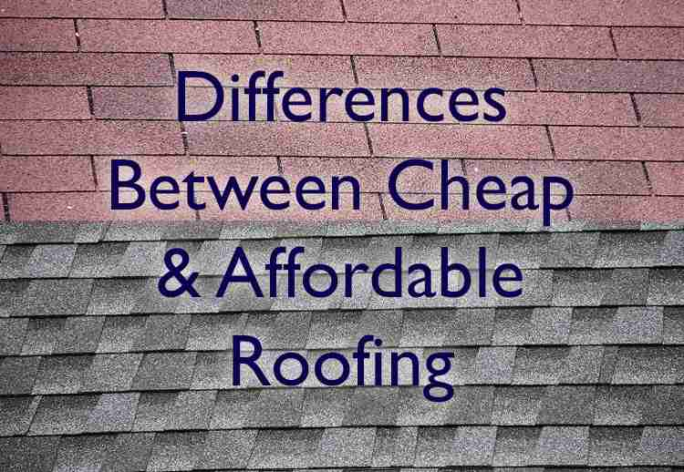 difference in cheap & affordable roofing